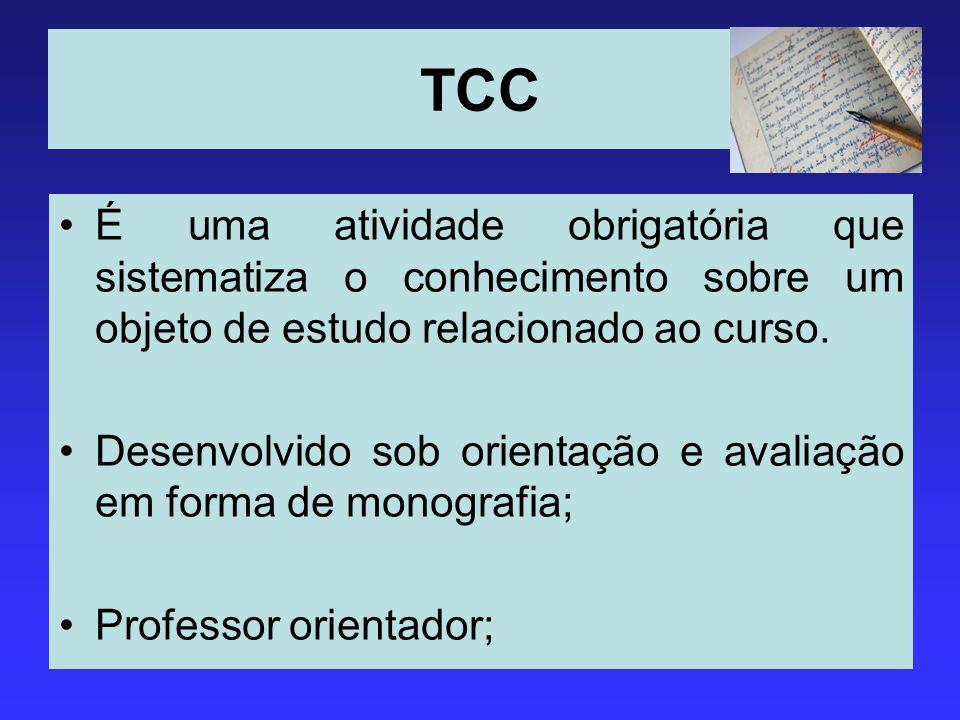 TCC É uma atividade obrigatória que sistematiza o conhecimento sobre um objeto de estudo relacionado ao curso.