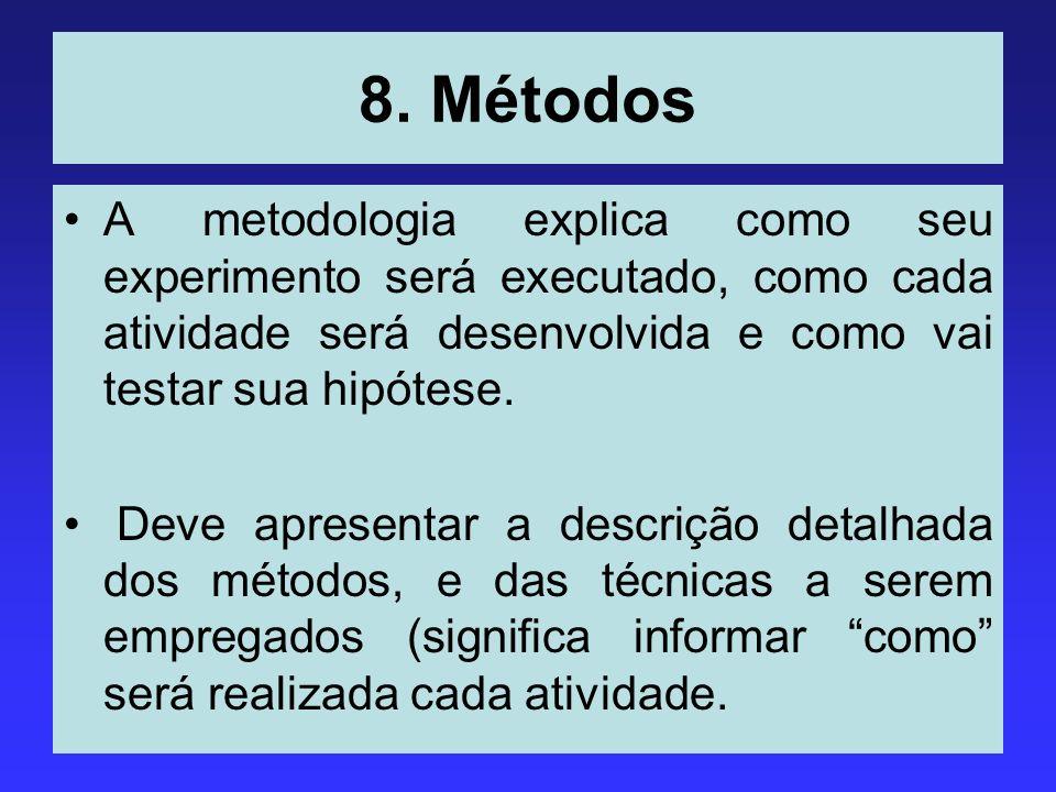 8. Métodos A metodologia explica como seu experimento será executado, como cada atividade será desenvolvida e como vai testar sua hipótese.