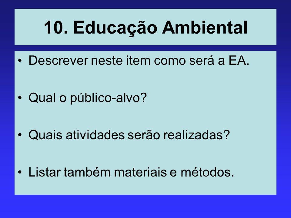 10. Educação Ambiental Descrever neste item como será a EA.