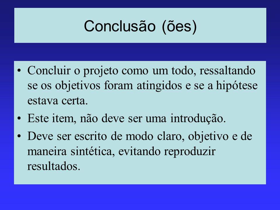Conclusão (ões) Concluir o projeto como um todo, ressaltando se os objetivos foram atingidos e se a hipótese estava certa.