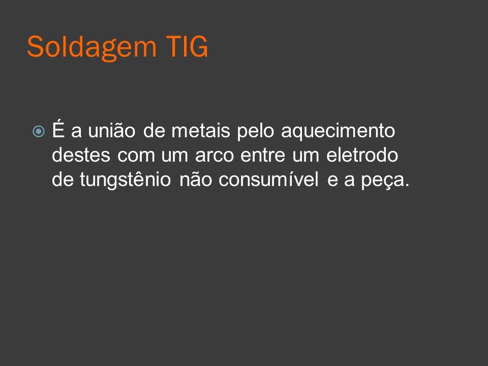Soldagem TIGÉ a união de metais pelo aquecimento destes com um arco entre um eletrodo de tungstênio não consumível e a peça.