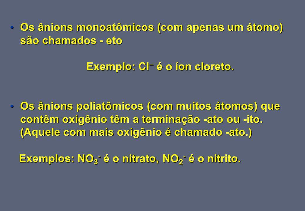 Exemplo: Cl é o íon cloreto.