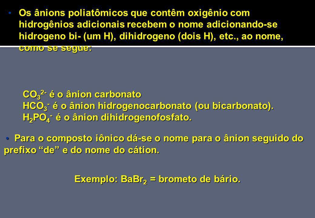 Exemplo: BaBr2 = brometo de bário.