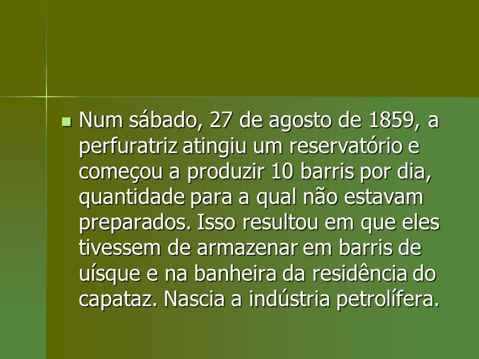 Num sábado, 27 de agosto de 1859, a perfuratriz atingiu um reservatório e começou a produzir 10 barris por dia, quantidade para a qual não estavam preparados.