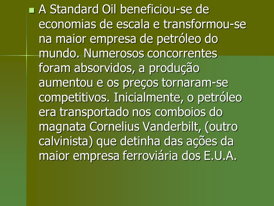 A Standard Oil beneficiou-se de economias de escala e transformou-se na maior empresa de petróleo do mundo.