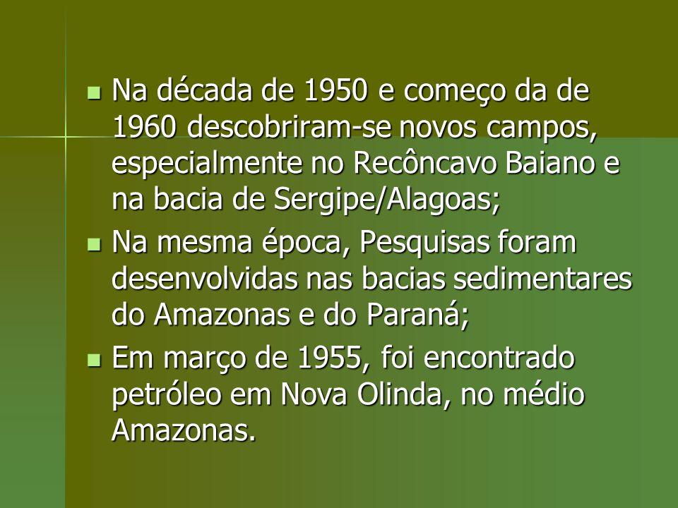 Na década de 1950 e começo da de 1960 descobriram-se novos campos, especialmente no Recôncavo Baiano e na bacia de Sergipe/Alagoas;