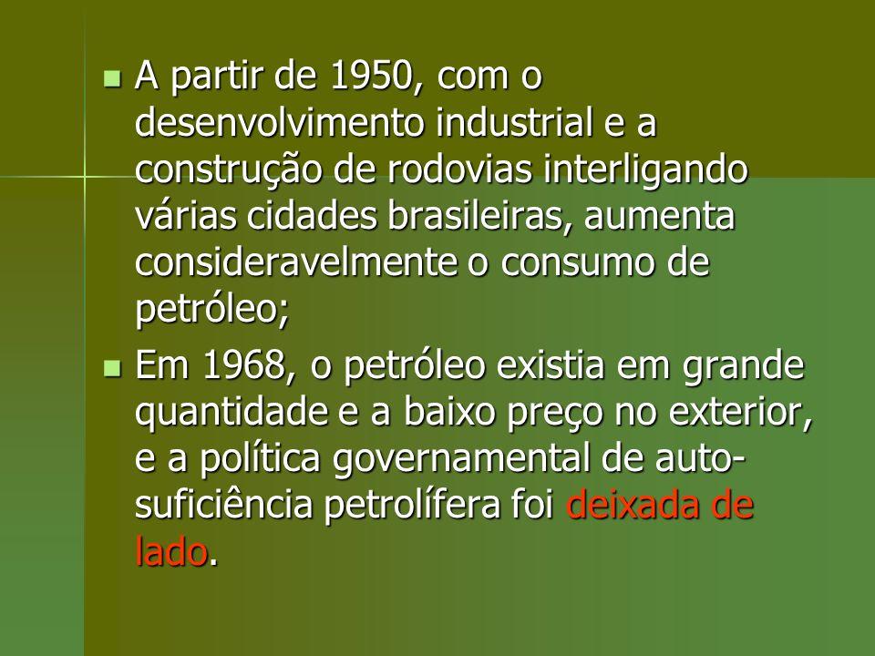 A partir de 1950, com o desenvolvimento industrial e a construção de rodovias interligando várias cidades brasileiras, aumenta consideravelmente o consumo de petróleo;