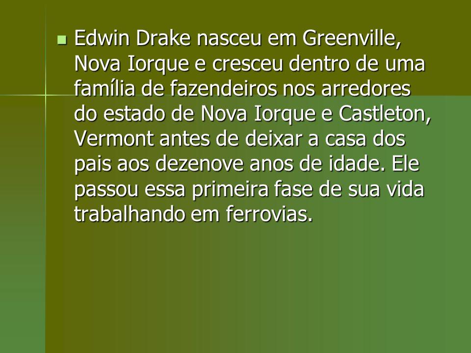 Edwin Drake nasceu em Greenville, Nova Iorque e cresceu dentro de uma família de fazendeiros nos arredores do estado de Nova Iorque e Castleton, Vermont antes de deixar a casa dos pais aos dezenove anos de idade.