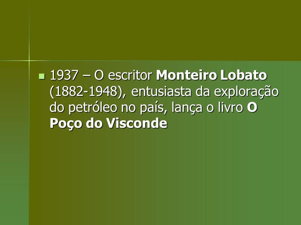 1937 – O escritor Monteiro Lobato (1882-1948), entusiasta da exploração do petróleo no país, lança o livro O Poço do Visconde