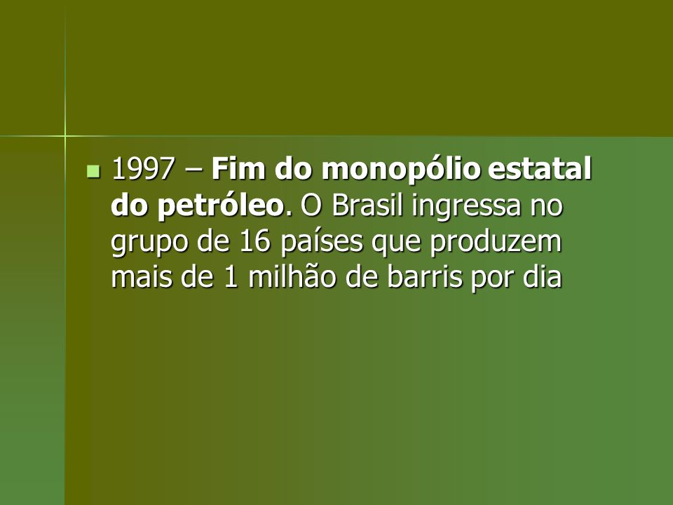 1997 – Fim do monopólio estatal do petróleo