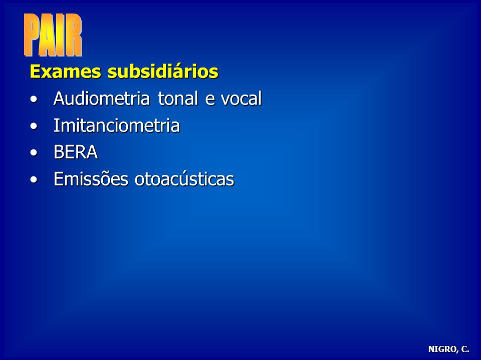 PAIR Exames subsidiários Audiometria tonal e vocal Imitanciometria