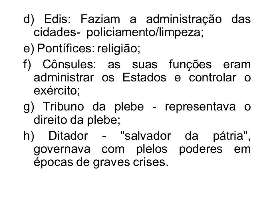 d) Edis: Faziam a administração das cidades- policiamento/limpeza;