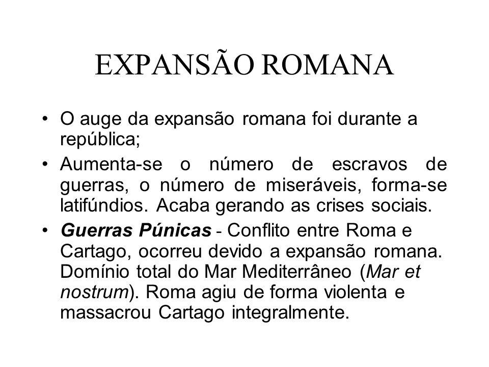 EXPANSÃO ROMANA O auge da expansão romana foi durante a república;
