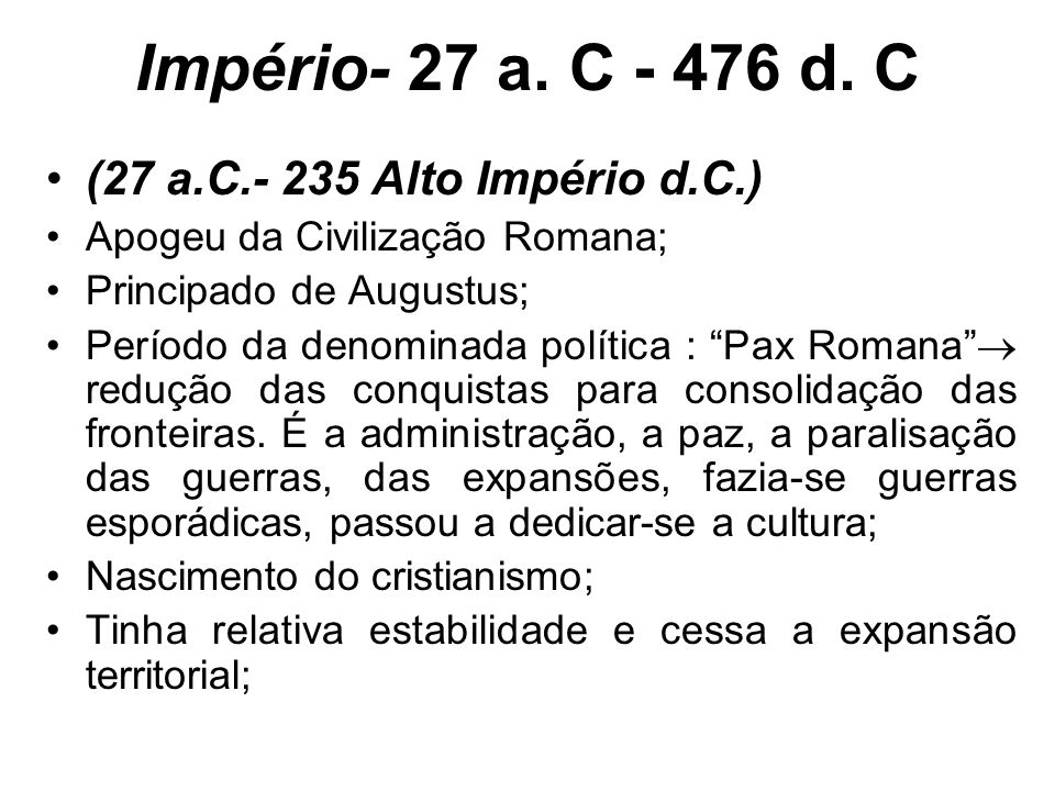 Império- 27 a. C - 476 d. C (27 a.C.- 235 Alto Império d.C.)