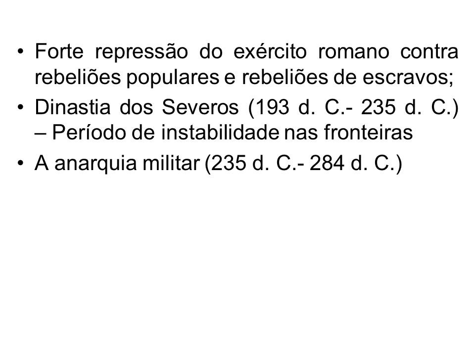 Forte repressão do exército romano contra rebeliões populares e rebeliões de escravos;