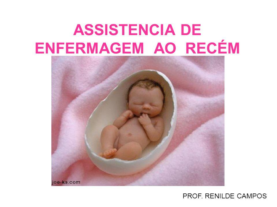 ASSISTENCIA DE ENFERMAGEM AO RECÉM NASCIDO