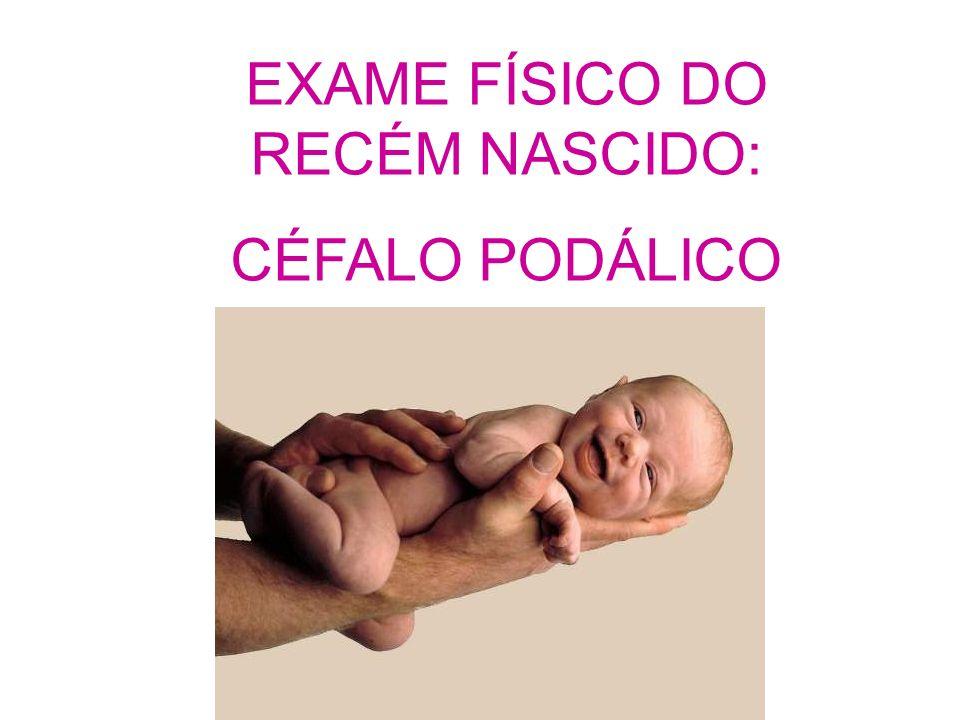 EXAME FÍSICO DO RECÉM NASCIDO: