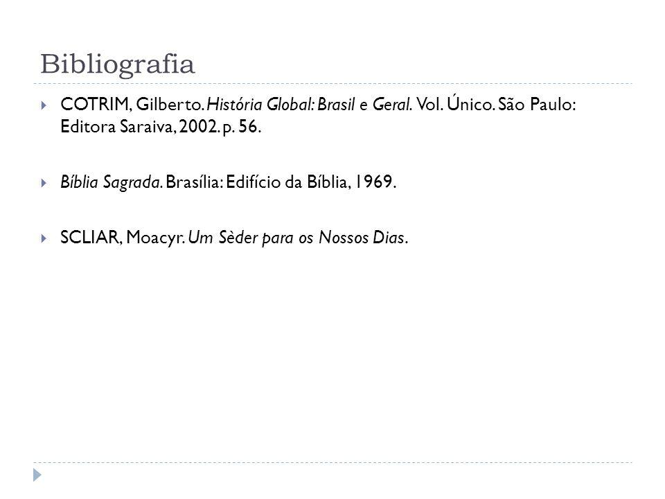 Bibliografia COTRIM, Gilberto. História Global: Brasil e Geral. Vol. Único. São Paulo: Editora Saraiva, 2002. p. 56.