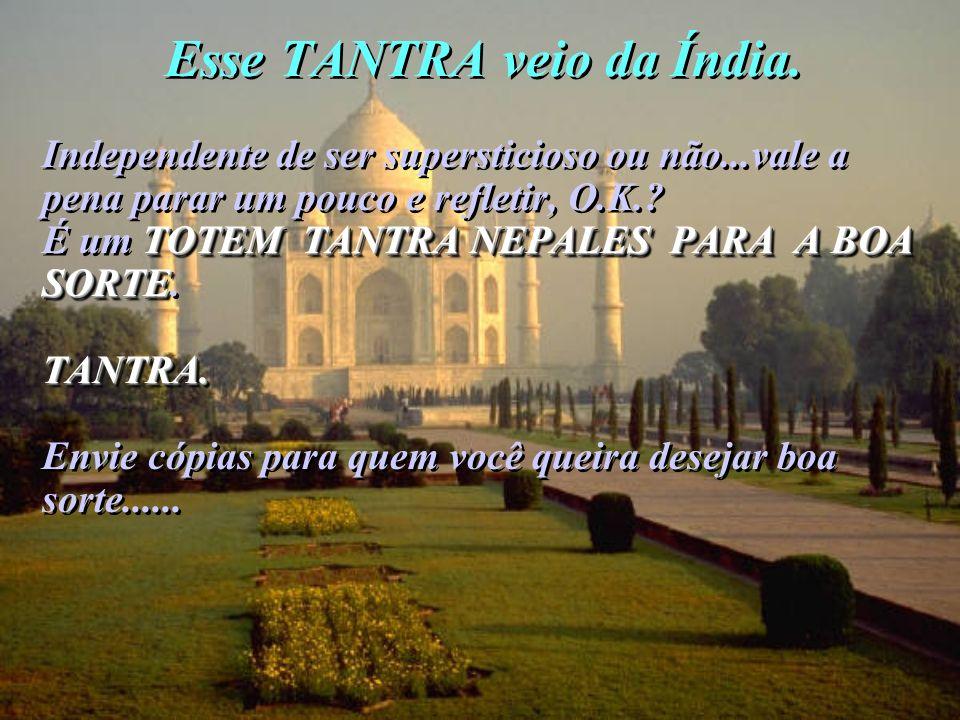 Esse TANTRA veio da Índia.