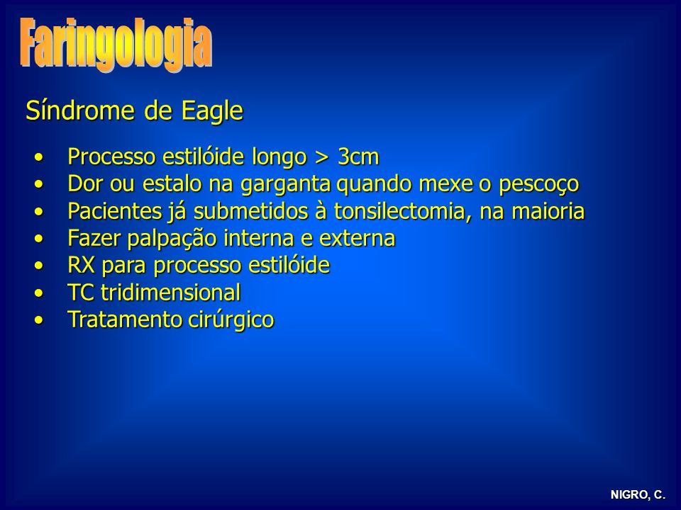 Faringologia Síndrome de Eagle Processo estilóide longo > 3cm