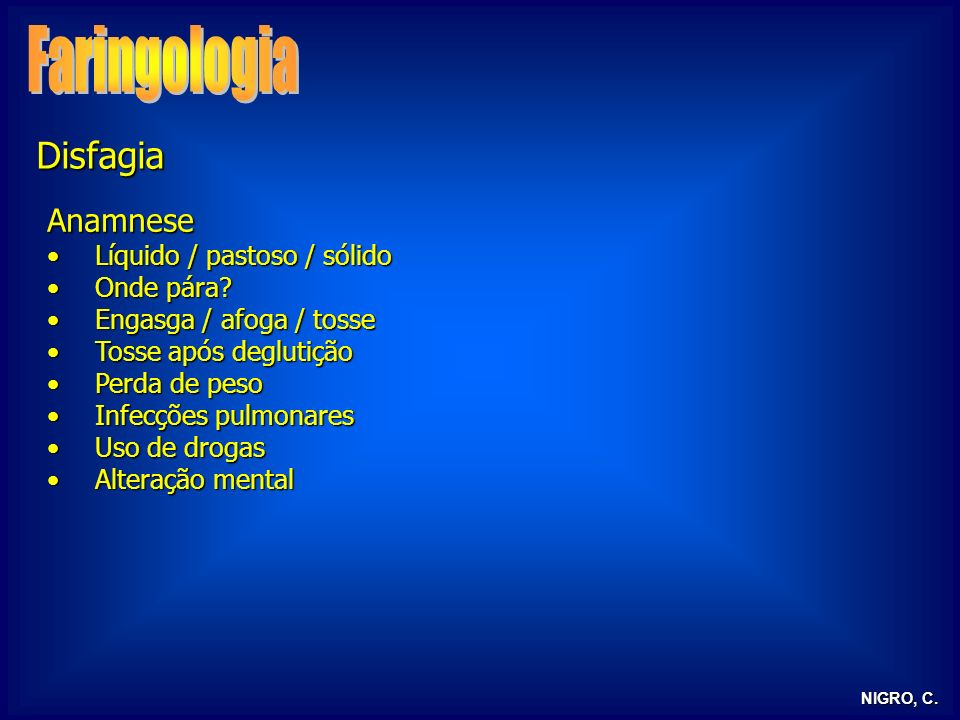 Faringologia Disfagia Anamnese Líquido / pastoso / sólido Onde pára
