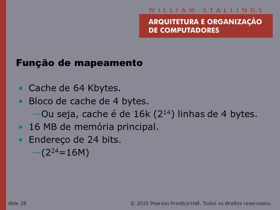 Função de mapeamento Cache de 64 Kbytes. Bloco de cache de 4 bytes.