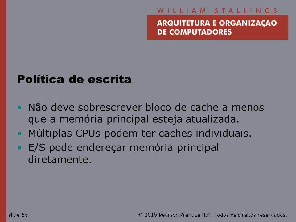 Política de escritaNão deve sobrescrever bloco de cache a menos que a memória principal esteja atualizada.