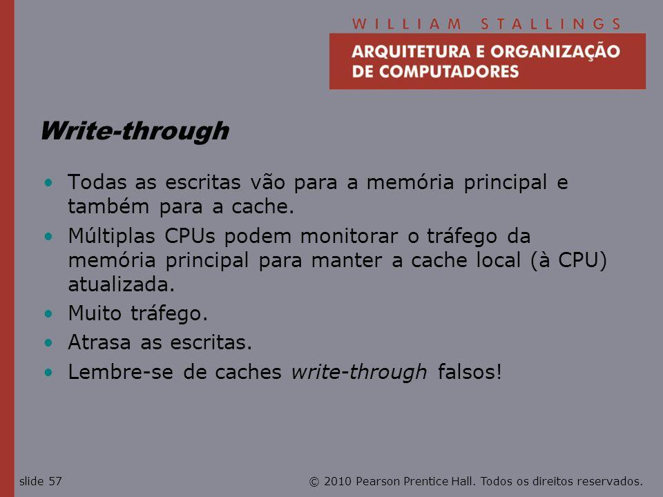 Write-throughTodas as escritas vão para a memória principal e também para a cache.