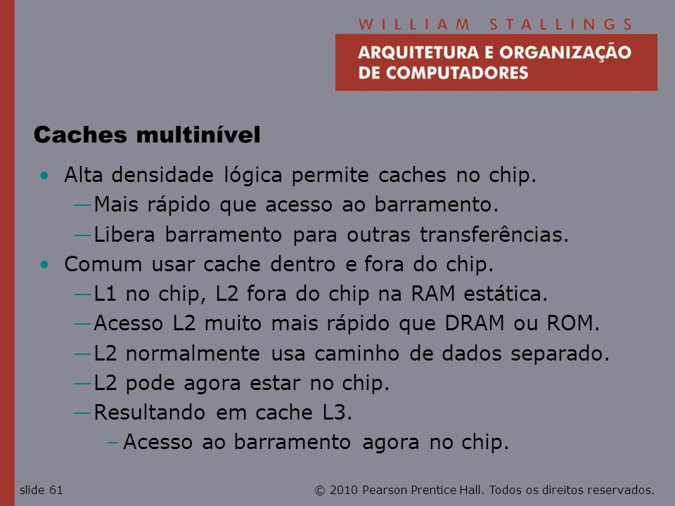 Caches multinível Alta densidade lógica permite caches no chip.