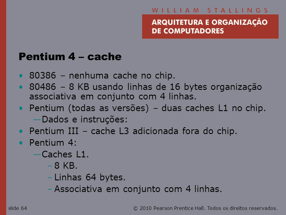 Pentium 4 – cache 80386 – nenhuma cache no chip.