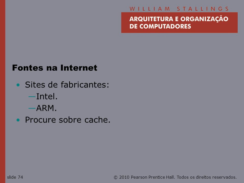 Fontes na Internet Sites de fabricantes: Intel. ARM.