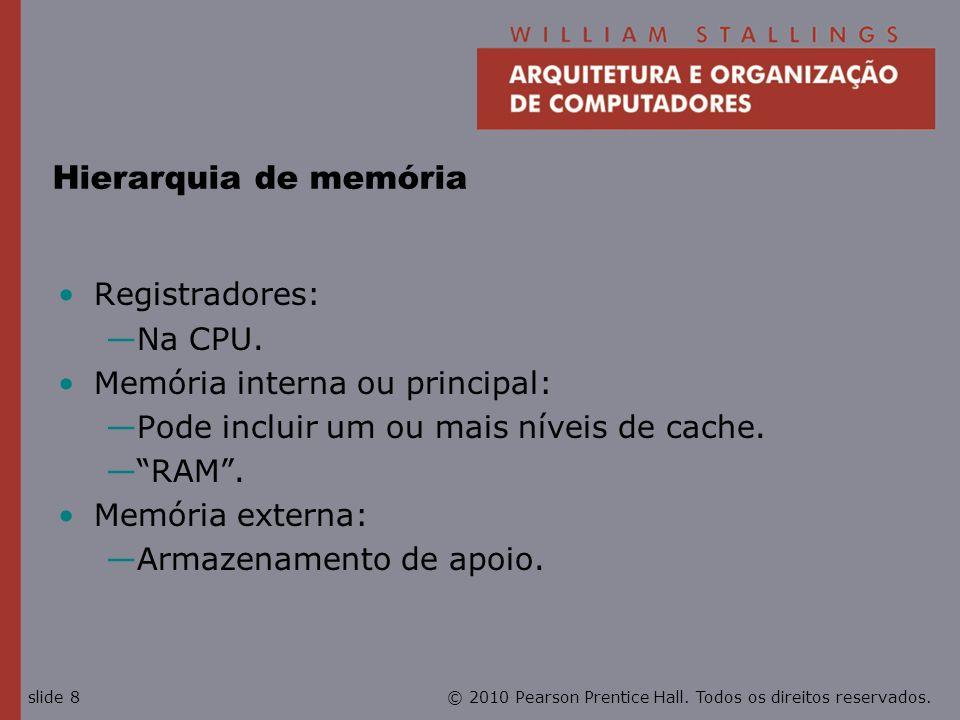 Hierarquia de memória Registradores: Na CPU.