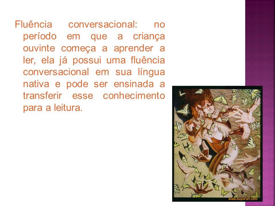 Fluência conversacional: no período em que a criança ouvinte começa a aprender a ler, ela já possui uma fluência conversacional em sua língua nativa e pode ser ensinada a transferir esse conhecimento para a leitura.