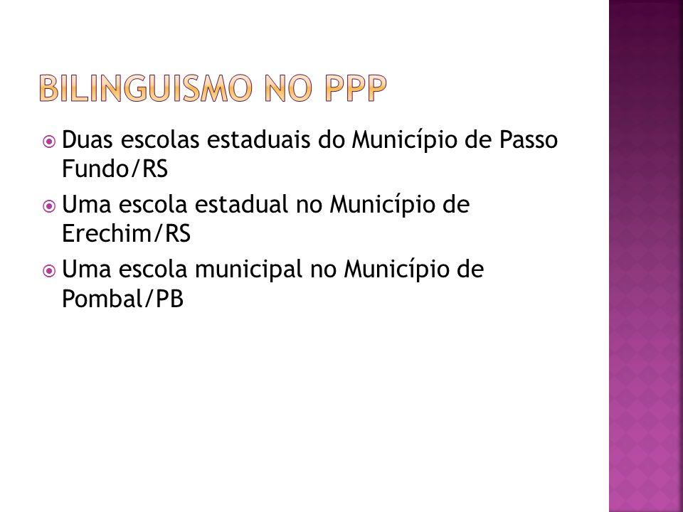 Bilinguismo no PPP Duas escolas estaduais do Município de Passo Fundo/RS. Uma escola estadual no Município de Erechim/RS.