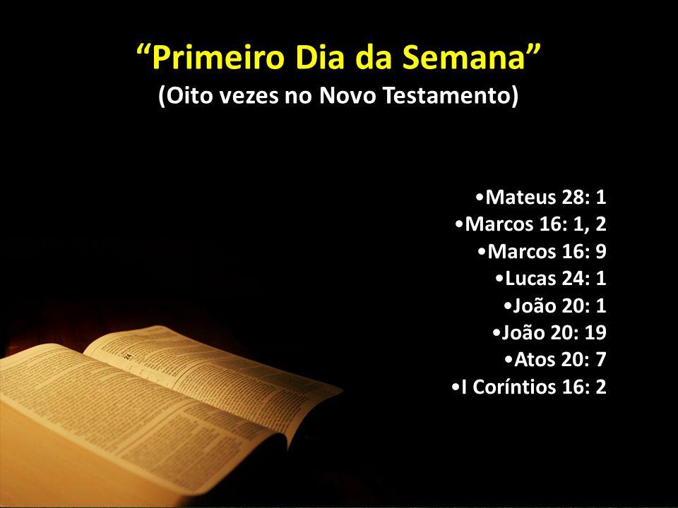 Primeiro Dia da Semana (Oito vezes no Novo Testamento)