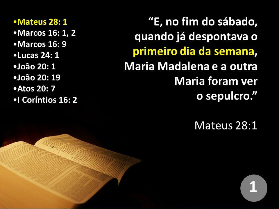 E, no fim do sábado, quando já despontava o primeiro dia da semana, Maria Madalena e a outra Maria foram ver o sepulcro.