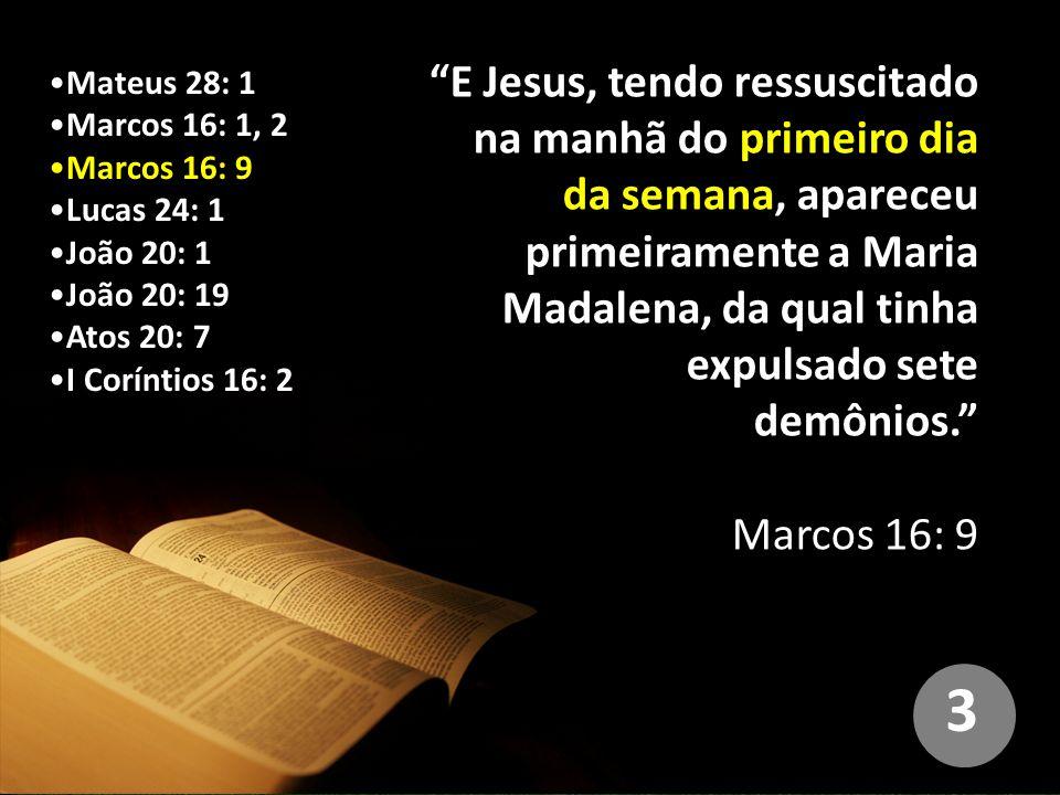 E Jesus, tendo ressuscitado na manhã do primeiro dia da semana, apareceu primeiramente a Maria Madalena, da qual tinha expulsado sete demônios.
