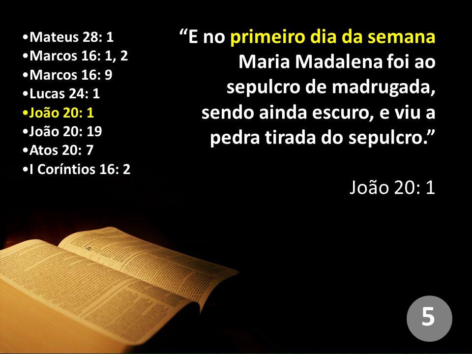 E no primeiro dia da semana Maria Madalena foi ao sepulcro de madrugada, sendo ainda escuro, e viu a pedra tirada do sepulcro.