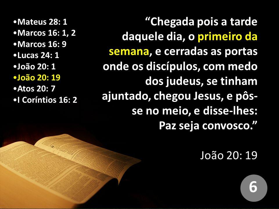 Chegada pois a tarde daquele dia, o primeiro da semana, e cerradas as portas onde os discípulos, com medo dos judeus, se tinham ajuntado, chegou Jesus, e pôs-se no meio, e disse-lhes: Paz seja convosco.