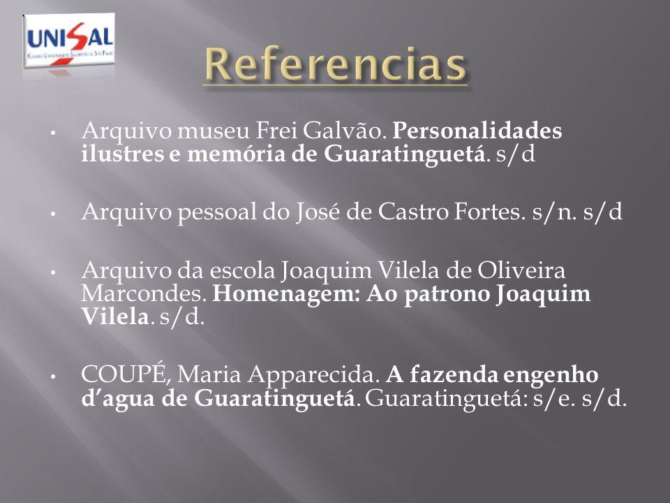 Referencias Arquivo museu Frei Galvão. Personalidades ilustres e memória de Guaratinguetá. s/d.