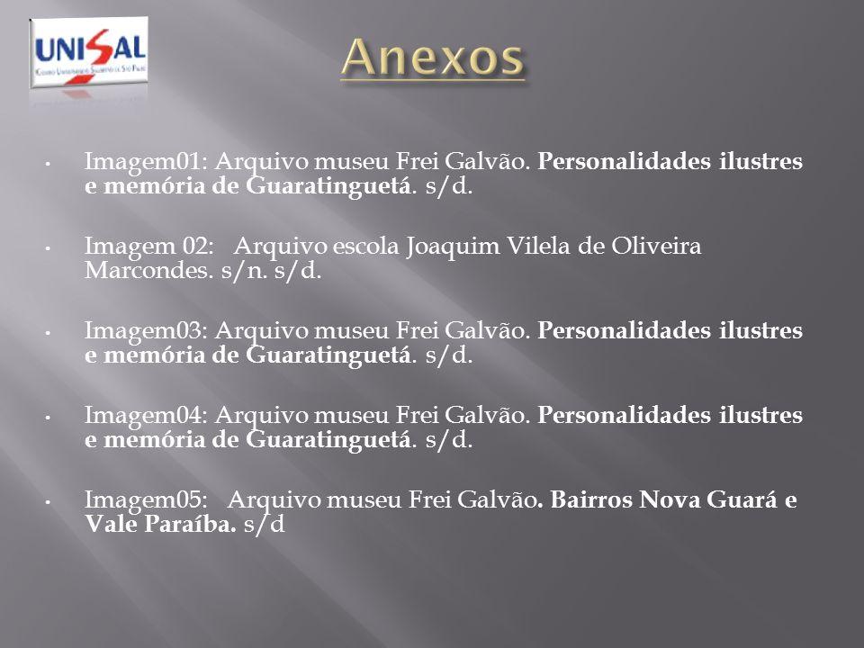 Anexos Imagem01: Arquivo museu Frei Galvão. Personalidades ilustres e memória de Guaratinguetá. s/d.
