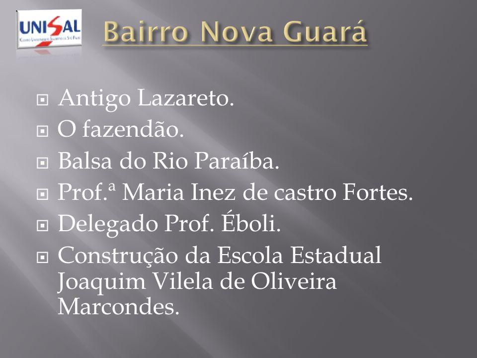 Bairro Nova Guará Antigo Lazareto. O fazendão. Balsa do Rio Paraíba.