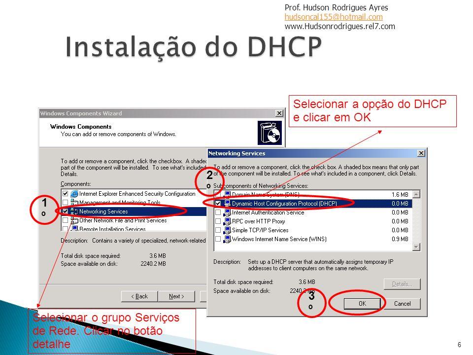 Instalação do DHCP Selecionar a opção do DHCP e clicar em OK 2º 1º 3º