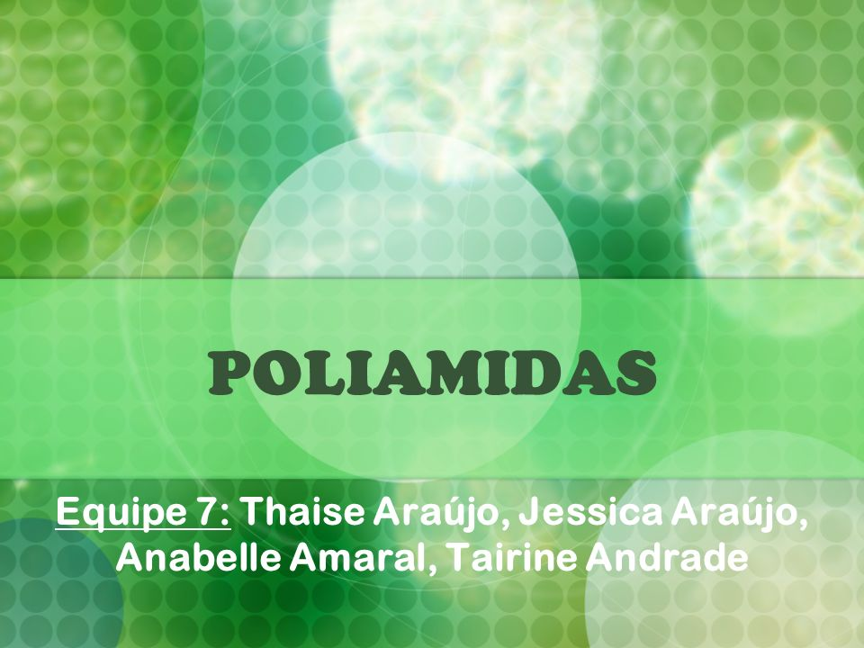 POLIAMIDAS Equipe 7: Thaise Araújo, Jessica Araújo, Anabelle Amaral, Tairine Andrade