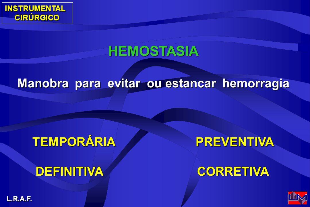 Manobra para evitar ou estancar hemorragia TEMPORÁRIA PREVENTIVA