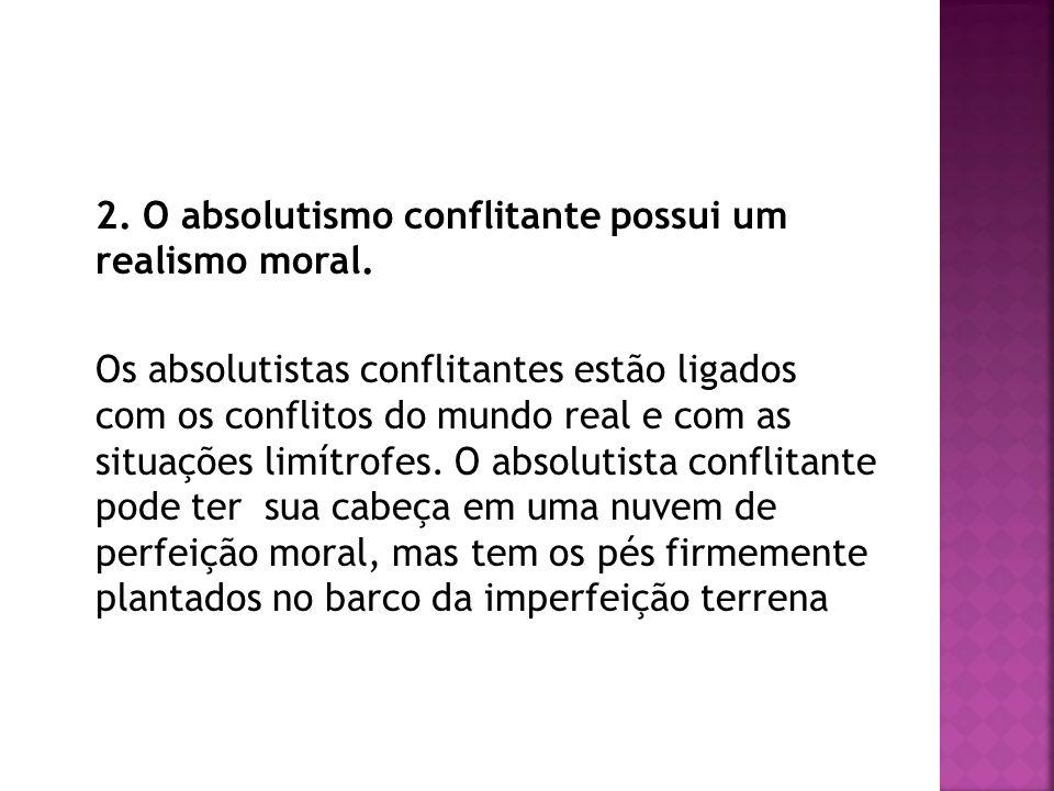 2. O absolutismo conflitante possui um realismo moral