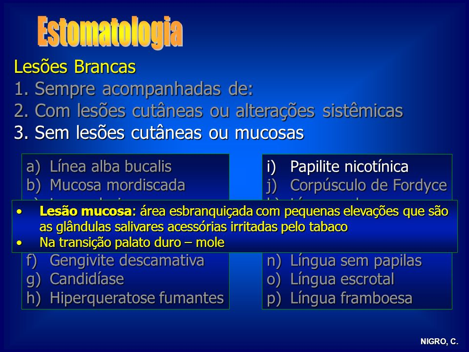 Estomatologia Lesões Brancas 1. Sempre acompanhadas de: