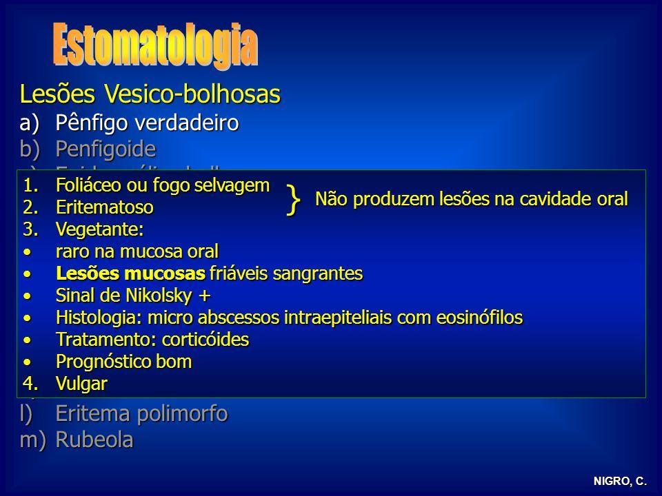 Estomatologia } Lesões Vesico-bolhosas Pênfigo verdadeiro Penfigoide