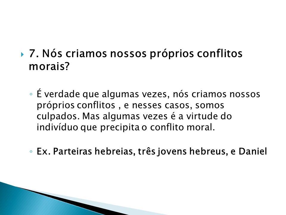 7. Nós criamos nossos próprios conflitos morais