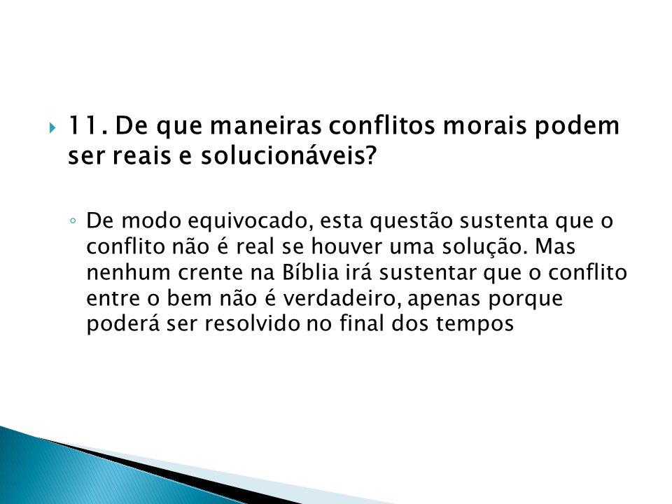 11. De que maneiras conflitos morais podem ser reais e solucionáveis